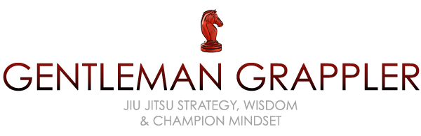 Gentleman Grappler - Jiu Jitsu Strategy and Champion Mindset